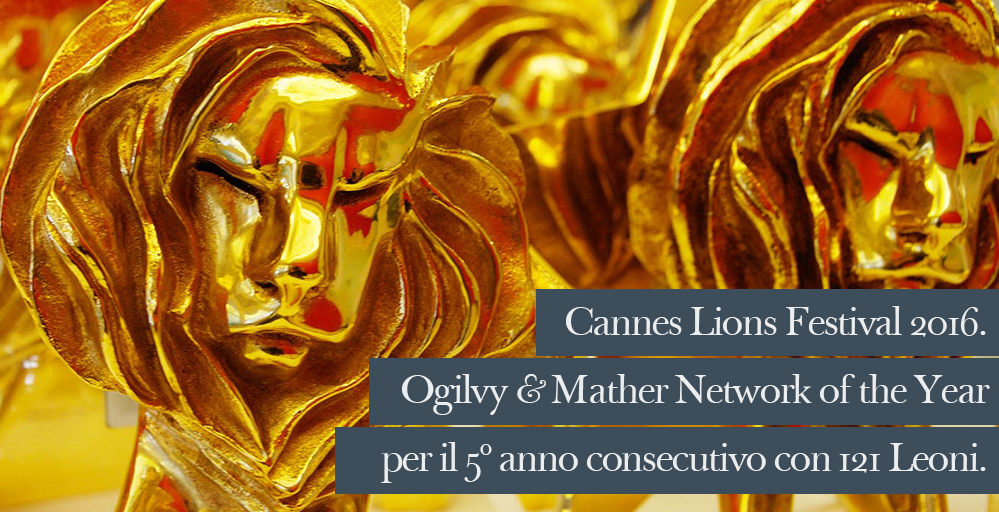 Cannes Lions Festival 2016. Ogilvy & Mather Network of the Year per il 5 anno consecutivo con 121 leoni
